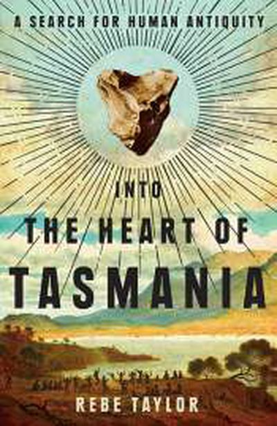 Into the Heart of Tasmania with Rebe Taylor
