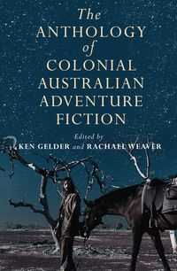 The Anthology Of Colonial Australian Adventure Fiction