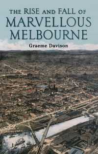 The Rise And Fall Of Marvellous Melbourne