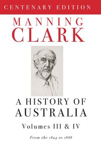 A History Of Australia (Volumes 3 & 4)