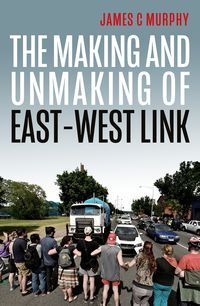 The Making and Unmaking of East–West Link