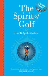 The Spirit of Golf and How it Applies to Life Updated Edition