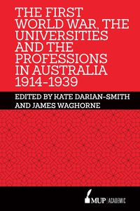 The First World War, the Universities and the Professions in Australia 1914-1939