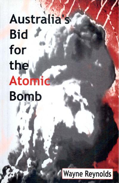 Australia's Bid For The Atomic Bomb
