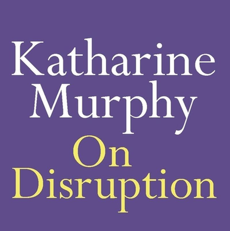 On Disruption: Katharine Murphy in conversation with Michelle Grattan