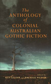 The Anthology Of Australian Colonial Gothic Fiction