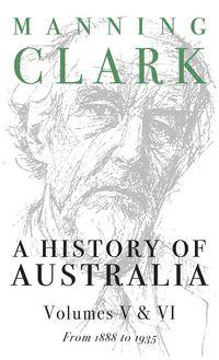 A History Of Australia (Volumes 5 & 6)