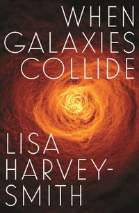When Galaxies Collide (Signed by Lisa Harvey-Smith)