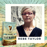 Q & A with Rebe Taylor - Author of Into the Heart of Tasmania