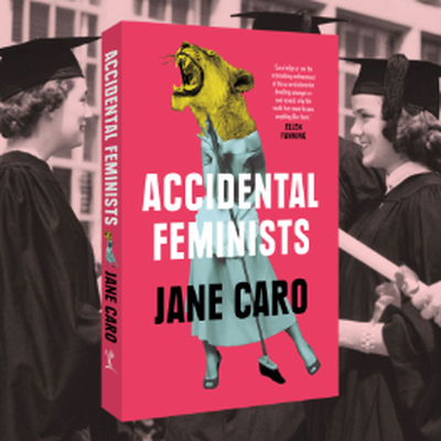 Jane Caro is an Accidental Feminist
