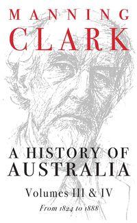 A History Of Australia (Volumes 3 & 4)