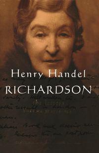 Henry Handel Richardson Vol 3