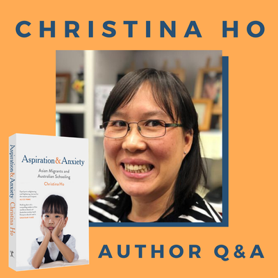 Q & A with Christina Ho - Author of Aspiration and Anxiety