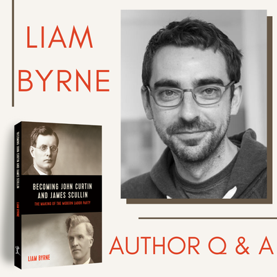 Q & A with Liam Byrne - Author of Becoming John Curtin and James Scullin