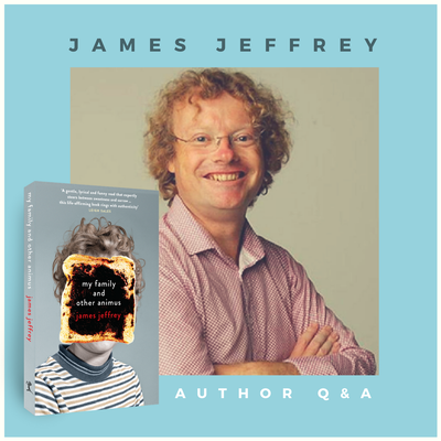 Q & A with James Jeffrey – Author of My Family and Other Animus
