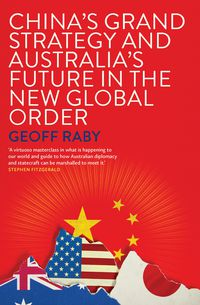 China's Grand Strategy and Australia's Future in the New Global Order