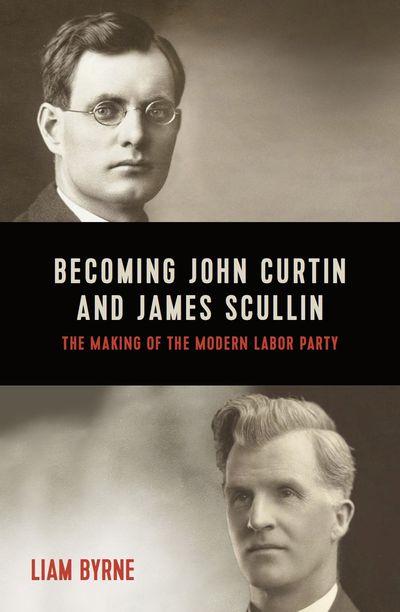 Becoming John Curtin and James Scullin