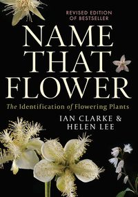 Name that Flower: The Identification of Flowering Plants: 3rd Edition