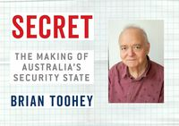 Australia's Own National Security State: An excerpt of 'Secret' by Brian Toohey
