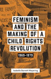 Feminism and the Making of a Child Rights Revolution
