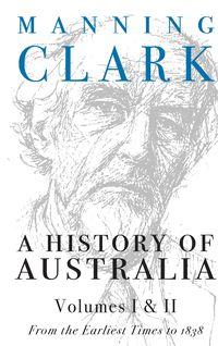 A History Of Australia (Volumes 1 & 2)