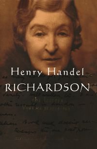 Henry Handel Richardson Vol 3