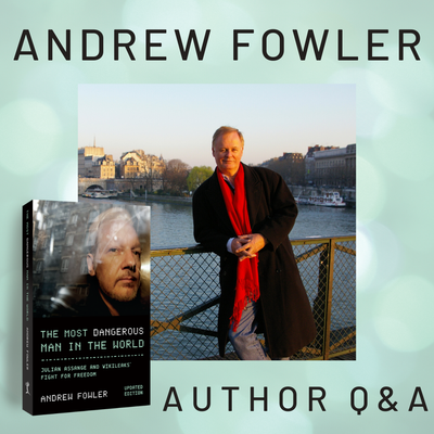 Q & A with Andrew Fowler - Author of The Most Dangerous Man in the World