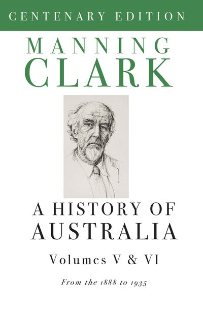 A History Of Australia (Volumes 5 & 6)