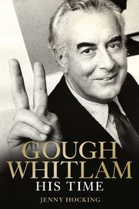 Gough Whitlam: His Time